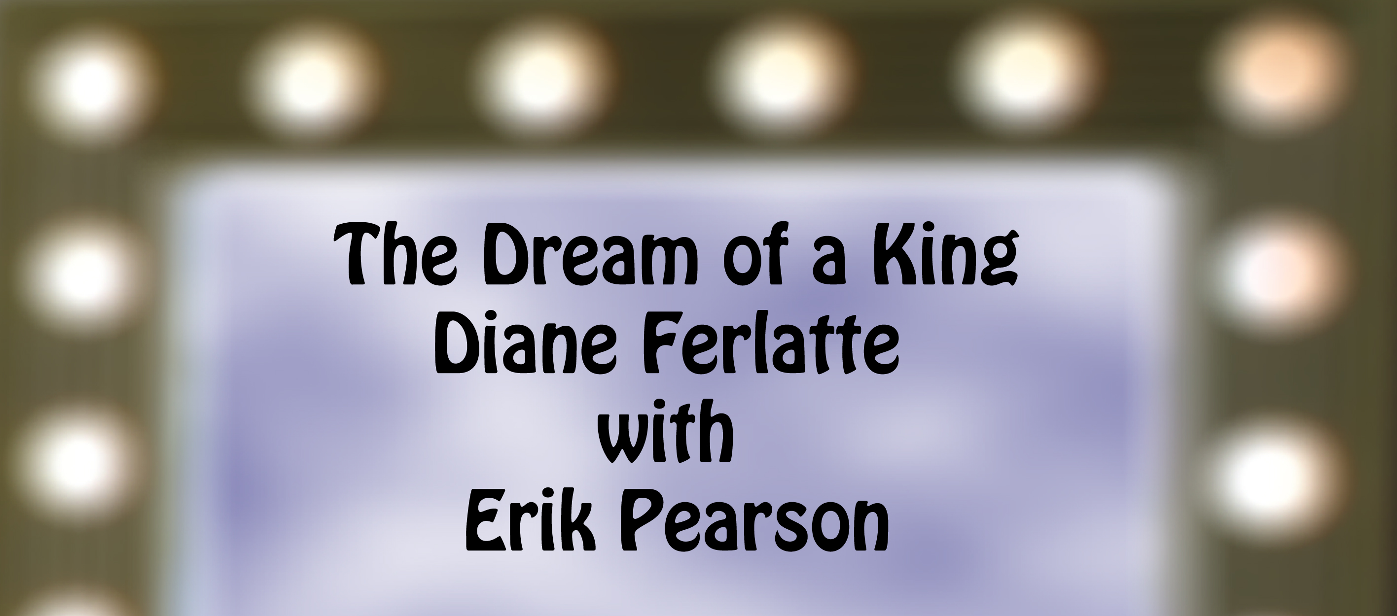 """The Dream of a King"" - Diane Ferlatte with Erik Pearson"
